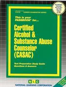 Certified Alcohol & Substance Abuse Counselor (CASAC): Test Preparation Study Guide Questions & Answers
