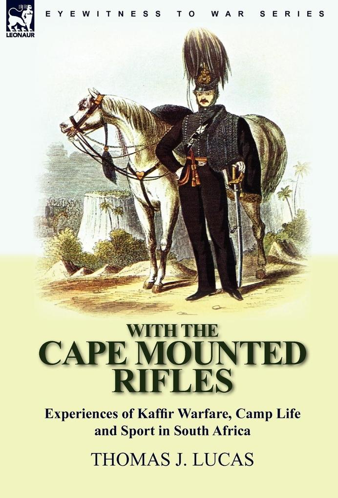 With the Cape Mounted Rifles-Experiences of Kaffir Warfare, Camp Life and Sport in South Africa als Buch (gebunden)