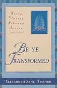 Be Ye Transformed: Acts Through Revelation Metaphysically Interpreted