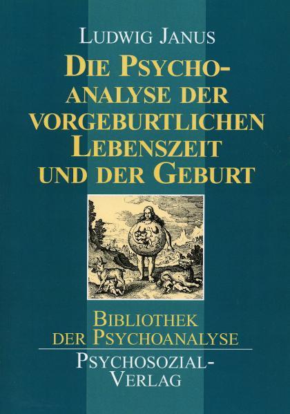 Die Psychoanalyse der vorgeburtlichen Lebenszeit und der Geburt als Buch