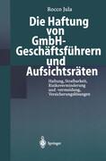 Die Haftung von GmbH-Geschäftsführern und Aufsichtsräten