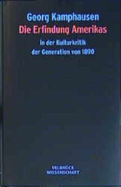 Die Erfindung Amerikas in der Kulturkritik der Generation von 1890 als Buch (gebunden)