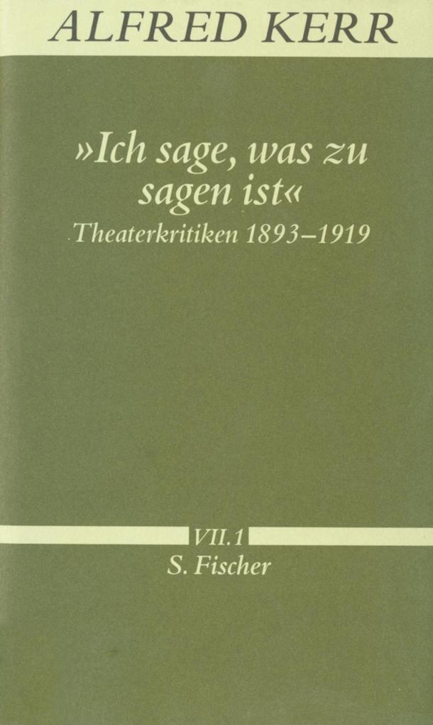 Ich sage, was zu sagen ist. Theaterkritiken 1893 - 1919 als Buch