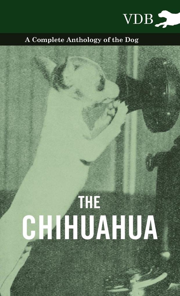 The Chihuahua - A Complete Anthology of the Dog...