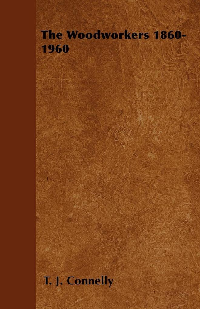 The Woodworkers 1860-1960 als Taschenbuch von T. J. Connelly