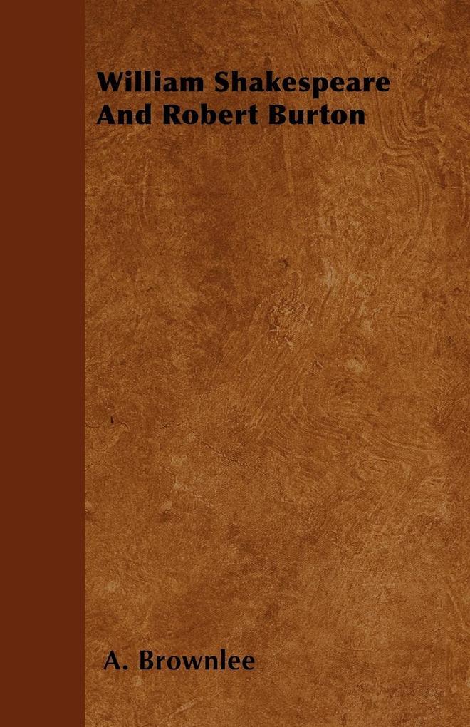 William Shakespeare And Robert Burton als Buch von A. Brownlee - A. Brownlee