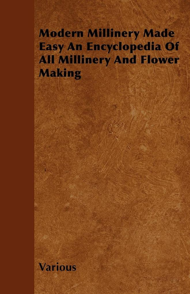 Modern Millinery Made Easy an Encyclopedia of A...
