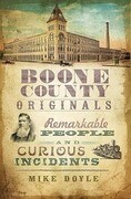 Boone County Originals:: Remarkable People and Curious Incidents
