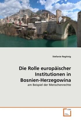 Die Rolle europäischer Institutionen in Bosnien...