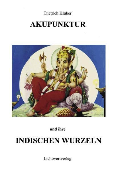 Akupunktur und Ihre indischen Wurzeln als Buch