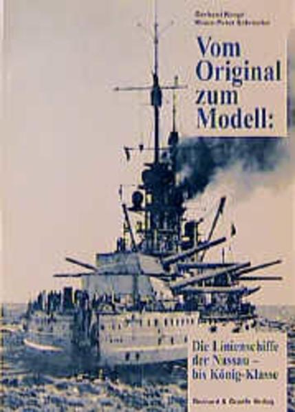 Vom Original zum Modell: Die Linienschiffe der Nassau- bis König-Klasse als Buch