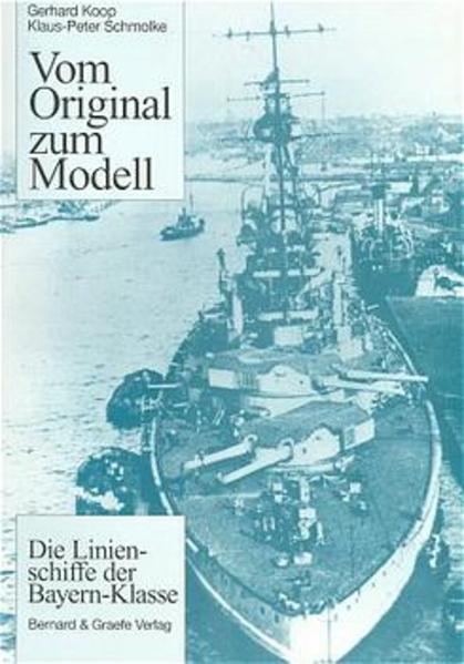 Vom Original zum Modell: Die Linienschiffe der Bayern-Klasse als Buch