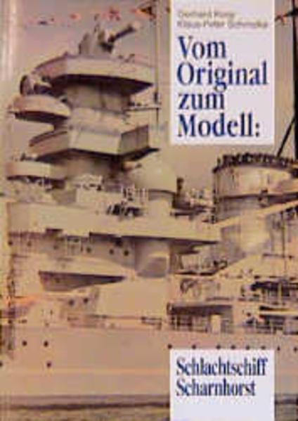 Vom Original zum Modell: Schlachtschiff Scharnhorst als Buch