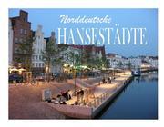 Norddeutsche Hansestädte - Ein Bildband