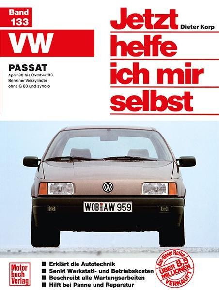 VW Passat ab April '88 bis Oktober '93. Benziner Vierzylinder ohne G 60 und syncro. Jetzt helfe ich mir selbst als Buch