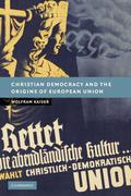 Christian Democracy and the Origins of European Union