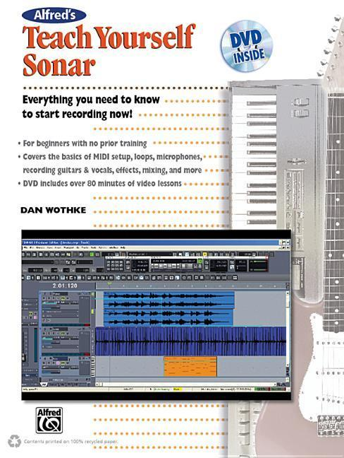 Alfred's Teach Yourself Sonar: Everything You Need to Know to Start Recording Now!, Book & DVD [With DVD] als Taschenbuch