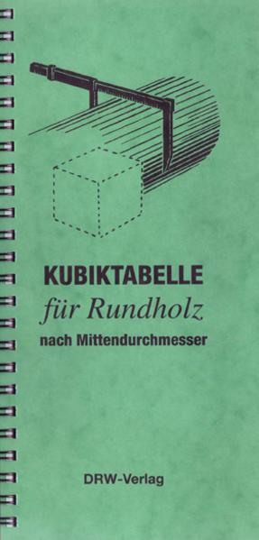 Kubiktabelle für Rundholz nach Mittendurchmesser als Buch