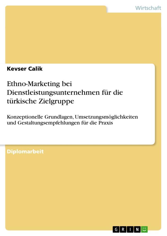 Ethno-Marketing bei Dienstleistungsunternehmen für die türkische Zielgruppe als Buch von Kevser Calik - Kevser Calik