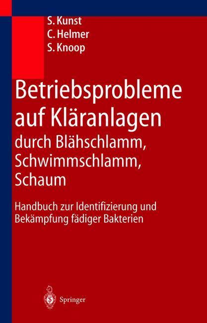 Betriebsprobleme auf Kläranlagen durch Blähschlamm, Schwimmschlamm, Schaum als Buch