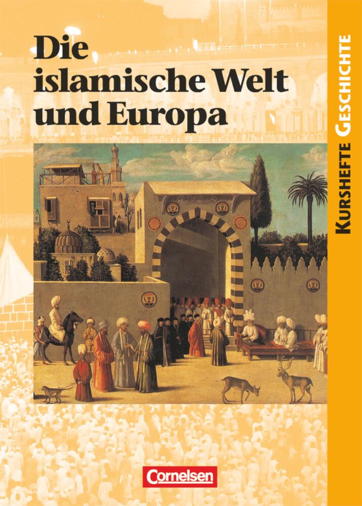 Kurshefte Geschichte. Die islamische Welt. Schülerband als Buch