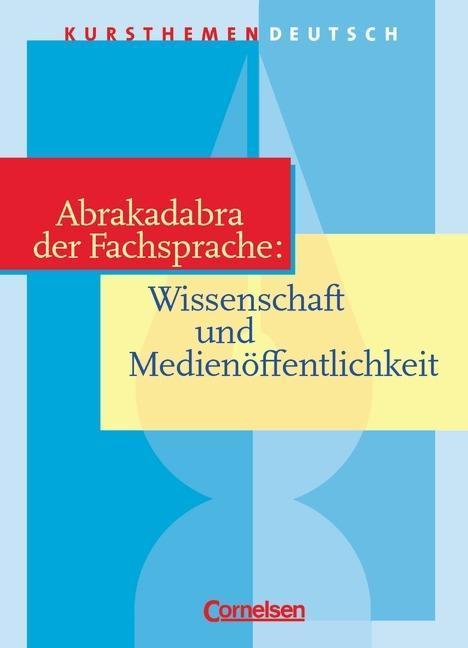 Kursthemen Deutsch. Abrakadabra der Fachsprache: Wissenschaft und Medienöffentlichkeit. Schülerband als Buch