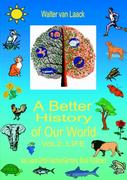 """A Better History of Our World, Vol. II, """"LIFE"""""""