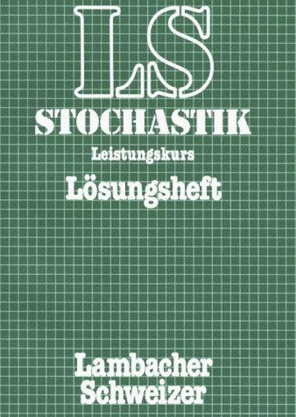 Lambacher-Schweizer. 11. und 12. Schuljahr. Lösungsheft Stochastik Leistungskurs. Allgemeine Ausgabe als Buch