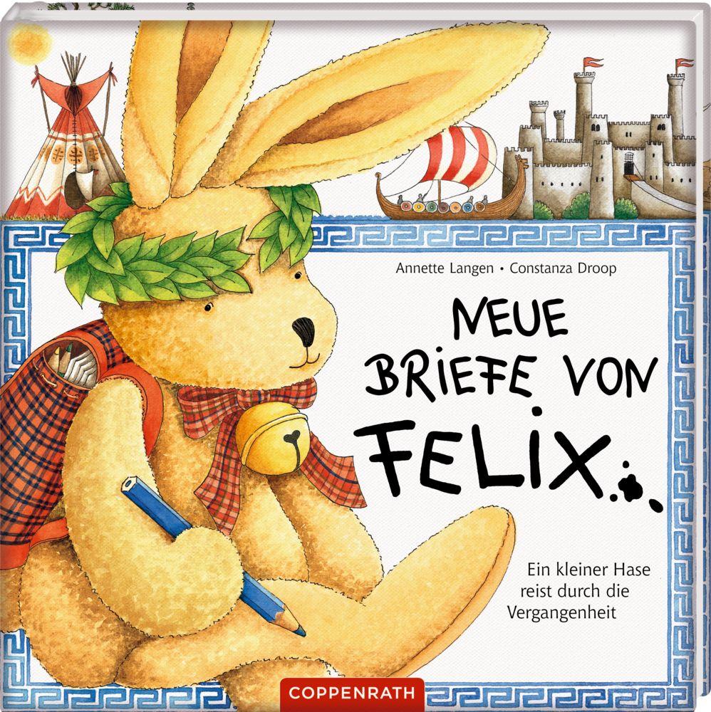 Neue Briefe von Felix. Ein kleiner Hase reist durch die Vergangenheit als Buch