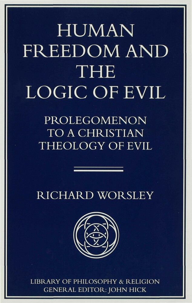 Human Freedom and the Logic of Evil: Prolegomenon to a Christian Theology of Evil als Buch (gebunden)