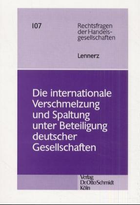 Die internationale Verschmelzung und Spaltung unter Beteiligung deutscher Gesellschaften als Buch (gebunden)