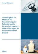 Gerechtigkeit als Maßstab für Priorisierung und Rationierung im Gesundheitssystem - Voraussetzungen für einen öffentlichen Diskurs
