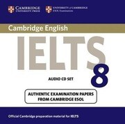 IELTS 8: Official Examination Papers from University of Cambridge ESOL Examinations