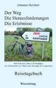 Der Weg - Die Herausforderungen - Die Erlebnisse - 3.369 Kilometer alleine als Radpilger von Schweinfurt am Main nach Santiago de Compostela