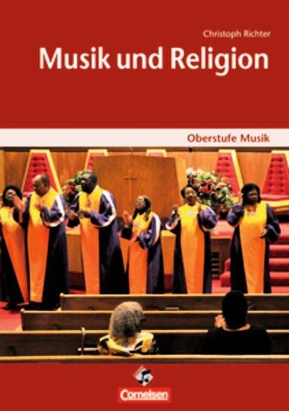 Oberstufe Musik: Musik und Religion. Arbeitshef...