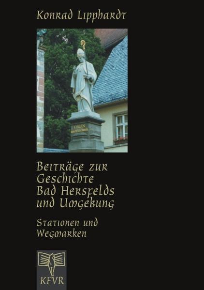 Beiträge zur Geschichte Bad Hersfelds und Umgebung, Stationen und Wegmarken als Buch