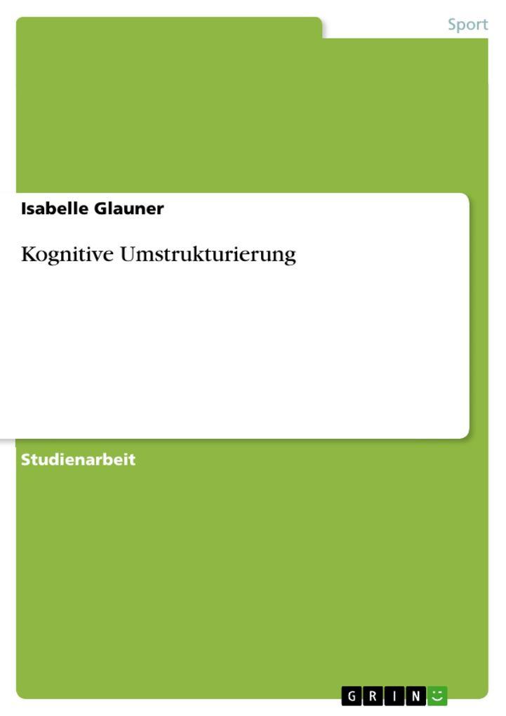 Kognitive Umstrukturierung als Buch von Isabell...