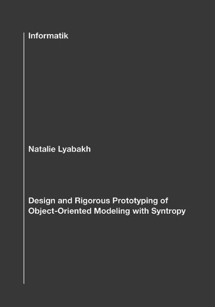 Design and Rigorous Prototyping of Object-Oriented Modeling with Syntropy als Buch