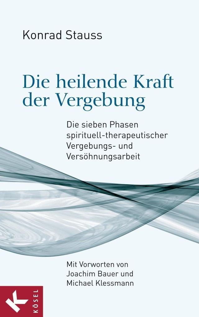 Die heilende Kraft der Vergebung (eBook), Konrad Stauss