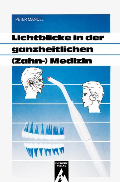 Lichtblicke in der ganzheitlichen ( Zahn-) Medizin als Buch