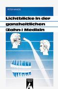 Lichtblicke in der ganzheitlichen ( Zahn-) Medizin