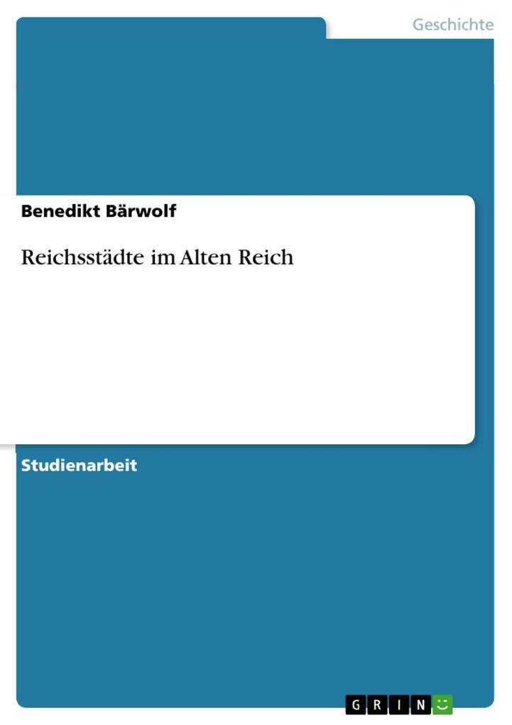 Reichsstädte im Alten Reich als Buch von Benedi...