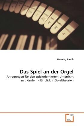 Das Spiel an der Orgel als Buch von Henning Rasch