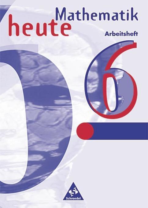 Mathematik heute 6. Arbeitsheft. Sachsen-Anhalt. Neubearbeitung als Buch