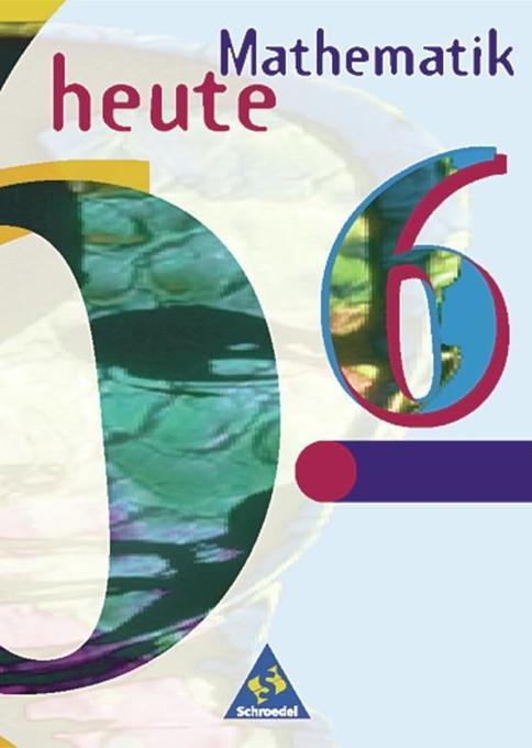 Mathematik heute 6. Schülerband. Brandenburg, Sachsen-Anhalt. Neubearbeitung. Euro-Ausgabe als Buch