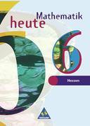Mathematik heute 6. Schülerband. Bremen, Hessen. Neubearbeitung. Euro-Ausgabe