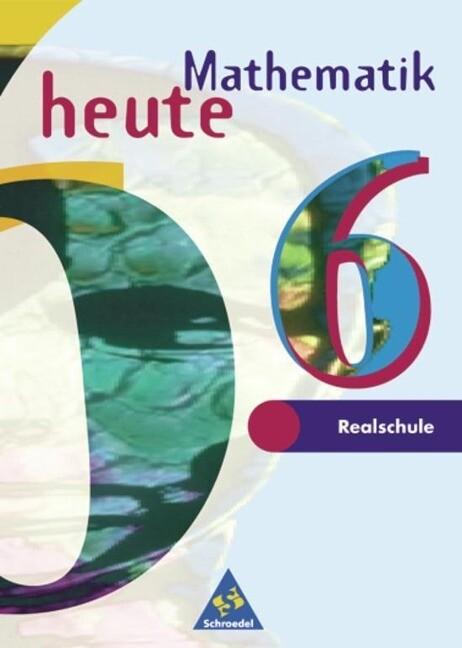 Mathematik heute. 6. Schuljahr. Realschule. Euro-Ausgabe als Buch
