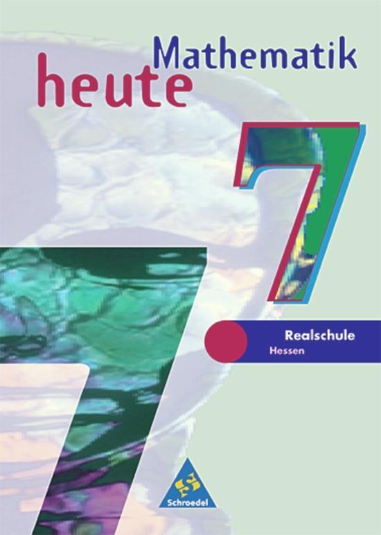 Mathematik heute 7. Schülerband. Realschule Bremen, Hessen. Neubearbeitung als Buch