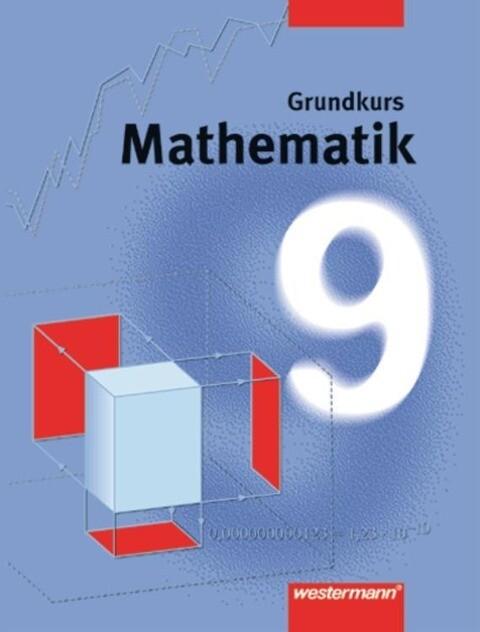 Mathematik 9. Schülerbuch. Neubearbeitung. Grundkurs. Hamburg, Hessen, Rheinland-Pfalz, Saarland und Schleswig-Holstein. Niedersachsen als Buch