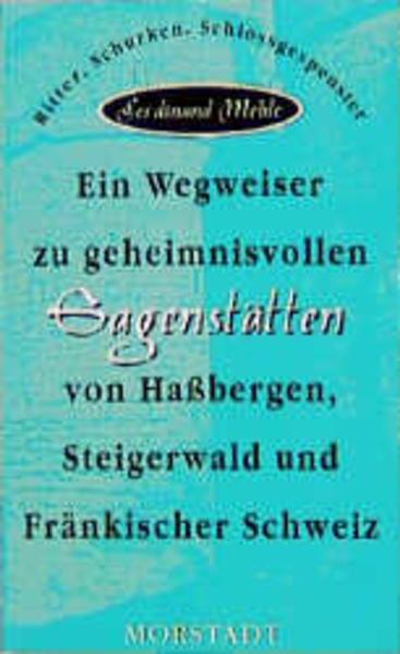 Ein Wegweiser zu geheimnisvollen Sagenstätten von Hassbergen, Steigerwald und Fränkischer Schweiz als Buch